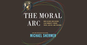 "Does ""The Moral Arc"" bend towards truth and justice?"