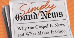 "What's the good news about Christianity? N.T. Wright answers in ""Simply Good News"""