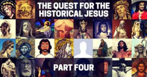 The Quest for the Historical Jesus: Part Four