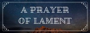 A Prayer of Lament (Alton Sterling,  Philando Castile)